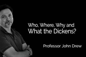 What the Dickens? Professor John Drew